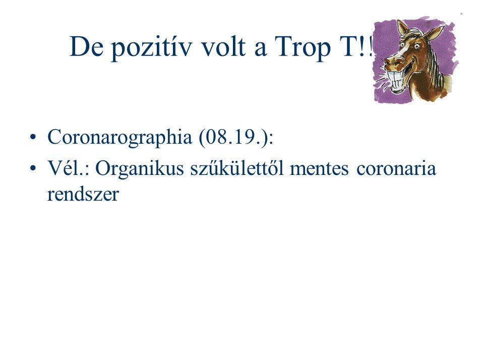 De pozitív volt a Trop T!! Coronarographia (08.19.):