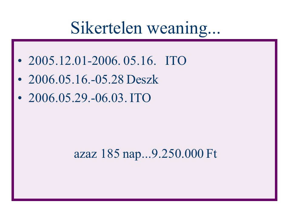 Sikertelen weaning... 2005.12.01-2006. 05.16. ITO