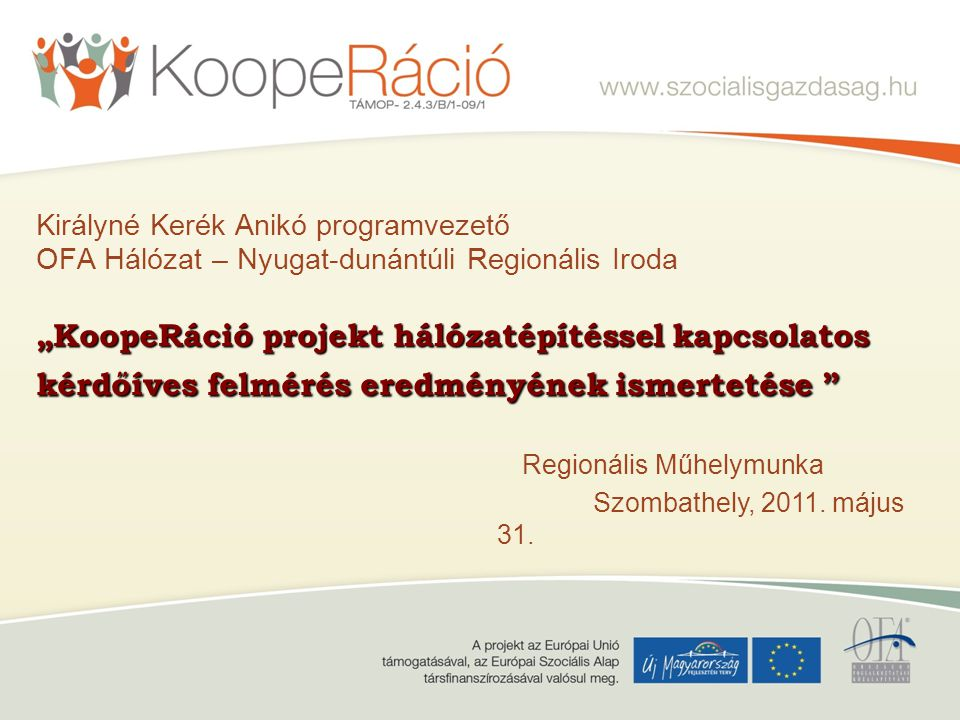 """Királyné Kerék Anikó programvezető OFA Hálózat – Nyugat-dunántúli Regionális Iroda """"KoopeRáció projekt hálózatépítéssel kapcsolatos kérdőíves felmérés eredményének ismertetése"""