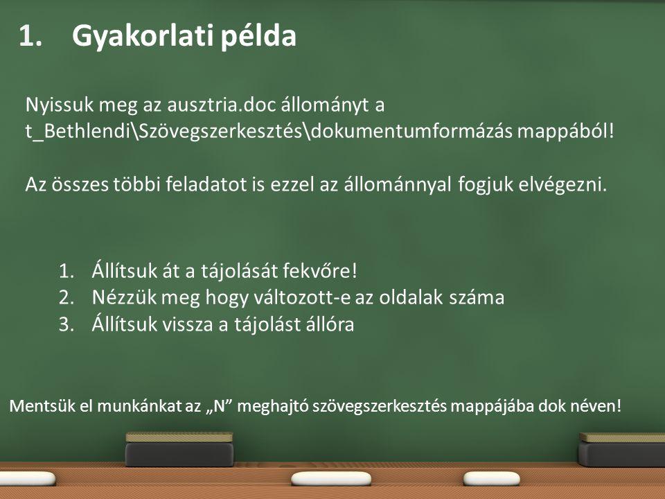 Gyakorlati példa Nyissuk meg az ausztria.doc állományt a t_Bethlendi\Szövegszerkesztés\dokumentumformázás mappából!