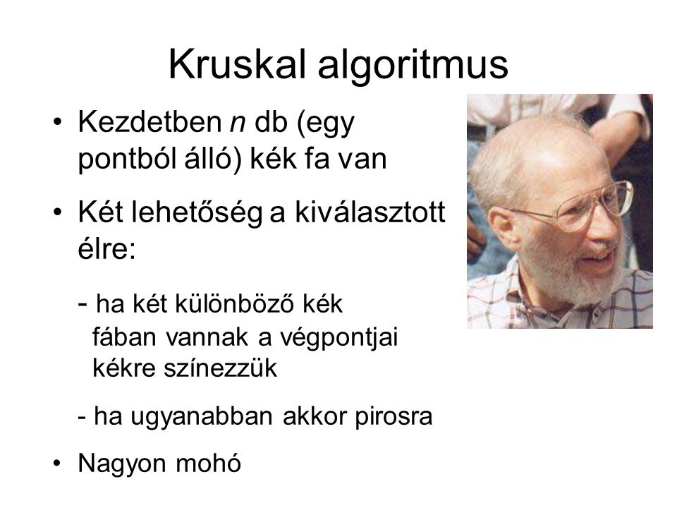 Kruskal algoritmus Kezdetben n db (egy pontból álló) kék fa van