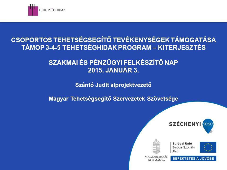Csoportos tehetségsegítő tevékenységek támogatása TÁMOP 3-4-5 Tehetséghidak Program – Kiterjesztés Szakmai és pénzügyi felkészítő nap 2015.