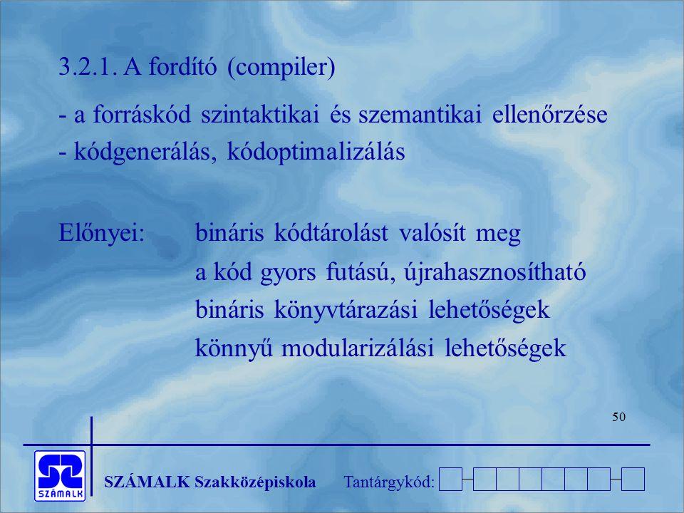 3.2.1. A fordító (compiler) - a forráskód szintaktikai és szemantikai ellenőrzése. - kódgenerálás, kódoptimalizálás.