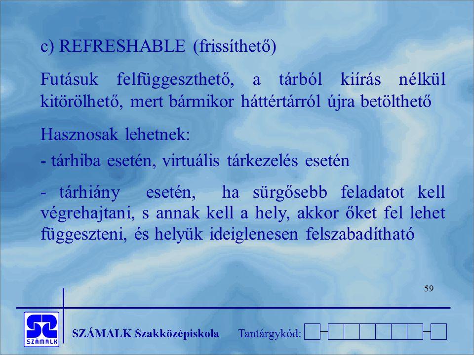 c) REFRESHABLE (frissíthető)