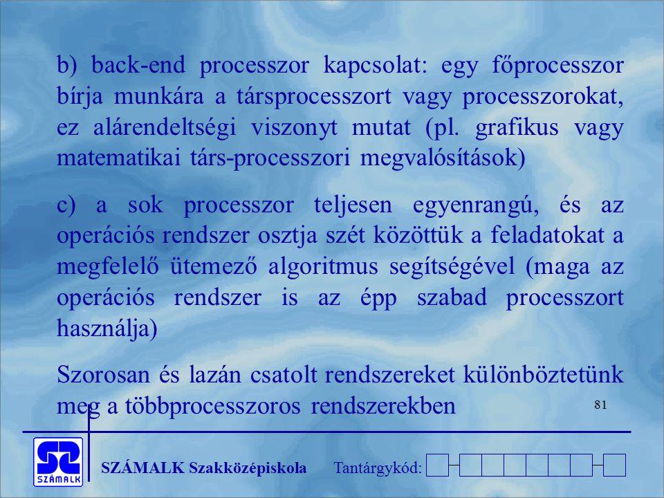 b) back-end processzor kapcsolat: egy főprocesszor bírja munkára a társprocesszort vagy processzorokat, ez alárendeltségi viszonyt mutat (pl. grafikus vagy matematikai társ-processzori megvalósítások)