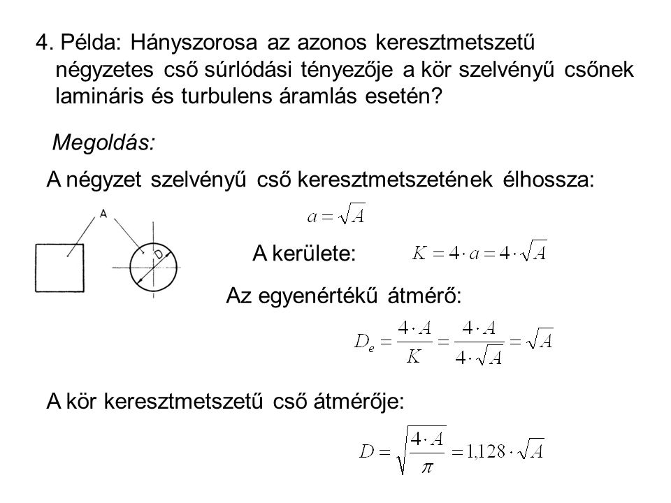 4. Példa: Hányszorosa az azonos keresztmetszetű négyzetes cső súrlódási tényezője a kör szelvényű csőnek lamináris és turbulens áramlás esetén