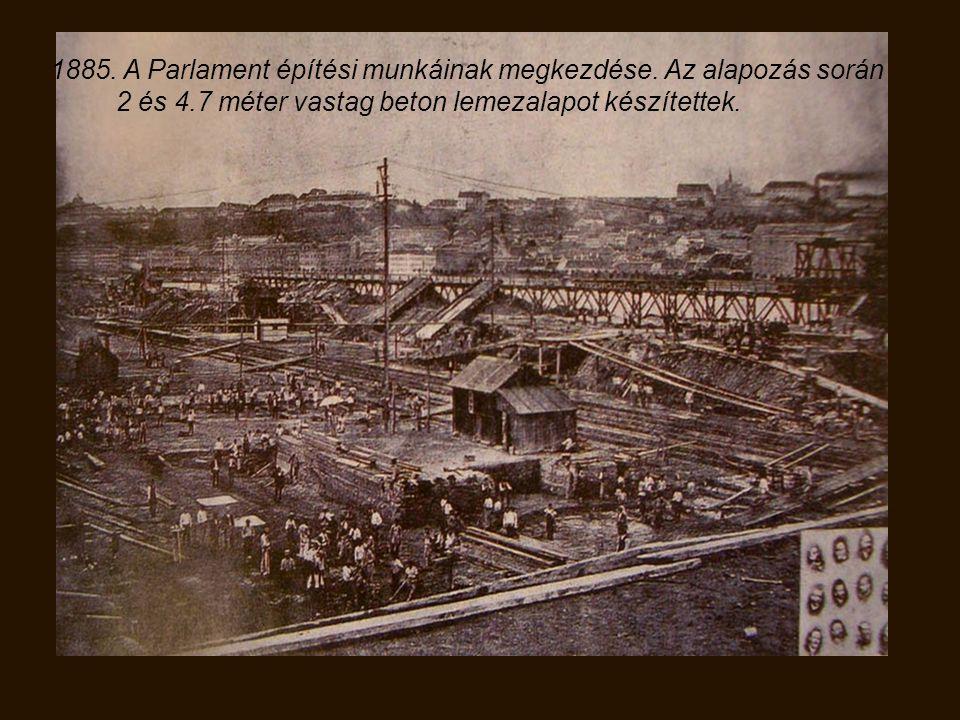1885. A Parlament építési munkáinak megkezdése. Az alapozás során