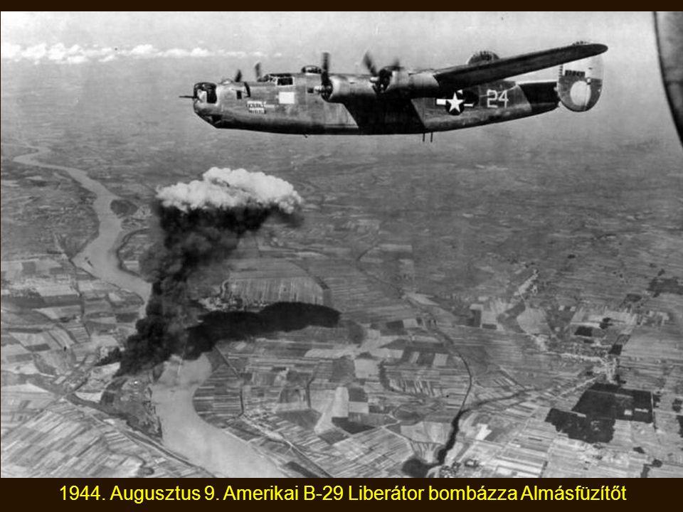 1944. Augusztus 9. Amerikai B-29 Liberátor bombázza Almásfüzítőt
