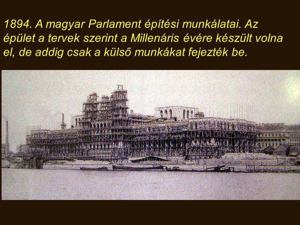 1894. A magyar Parlament építési munkálatai