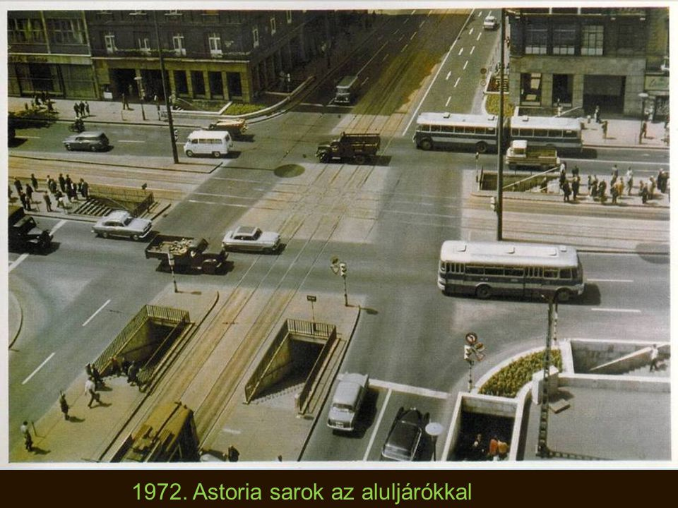 1972. Astoria sarok az aluljárókkal
