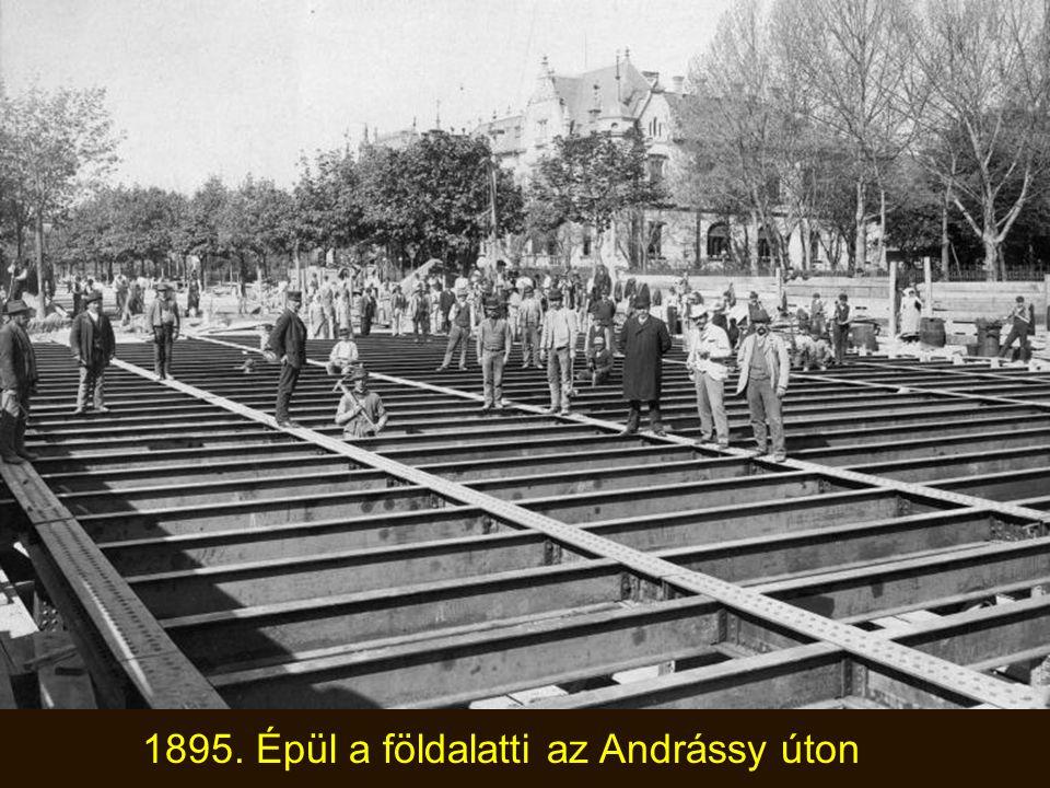 1895. Épül a földalatti az Andrássy úton