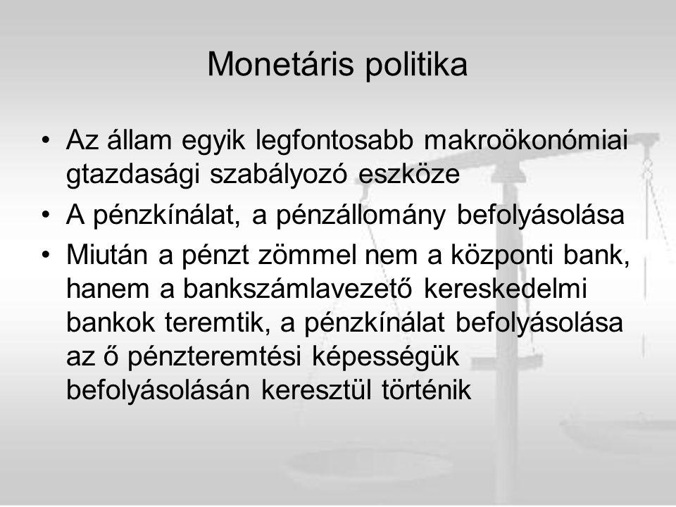 Monetáris politika Az állam egyik legfontosabb makroökonómiai gtazdasági szabályozó eszköze. A pénzkínálat, a pénzállomány befolyásolása.