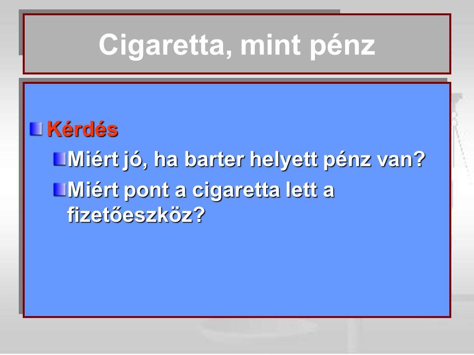 Cigaretta, mint pénz Kérdés Miért jó, ha barter helyett pénz van