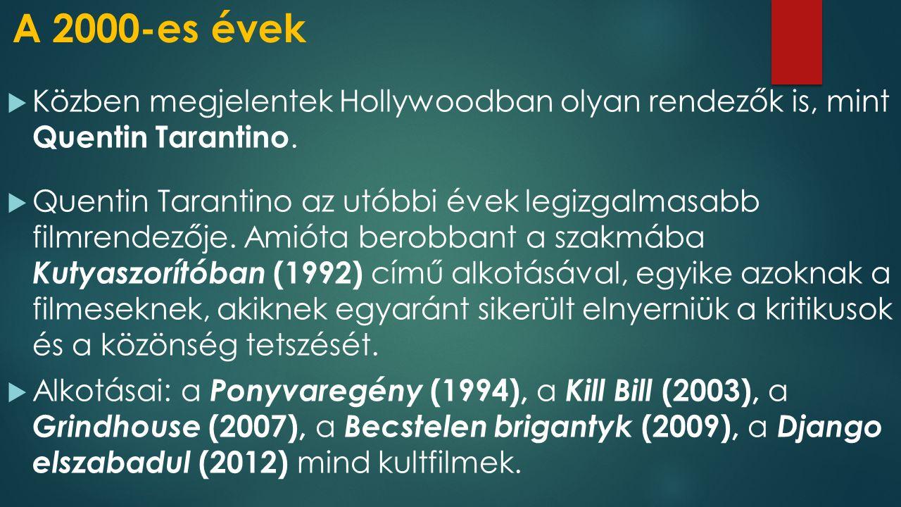 A 2000-es évek Közben megjelentek Hollywoodban olyan rendezők is, mint Quentin Tarantino.