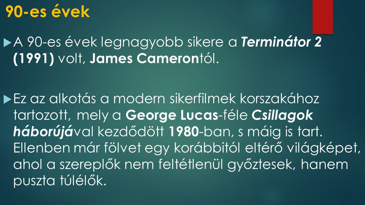90-es évek A 90-es évek legnagyobb sikere a Terminátor 2 (1991) volt, James Camerontól.