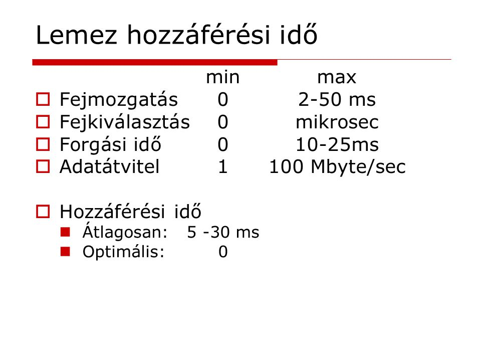 Lemez hozzáférési idő min max Fejmozgatás 0 2-50 ms