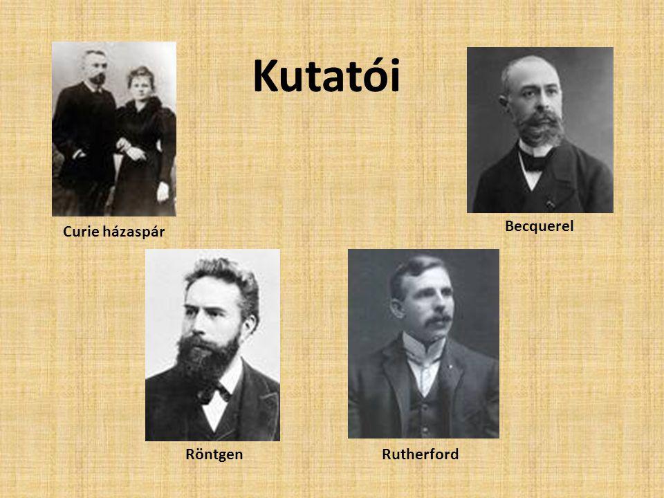 Kutatói Becquerel Curie házaspár Röntgen Rutherford