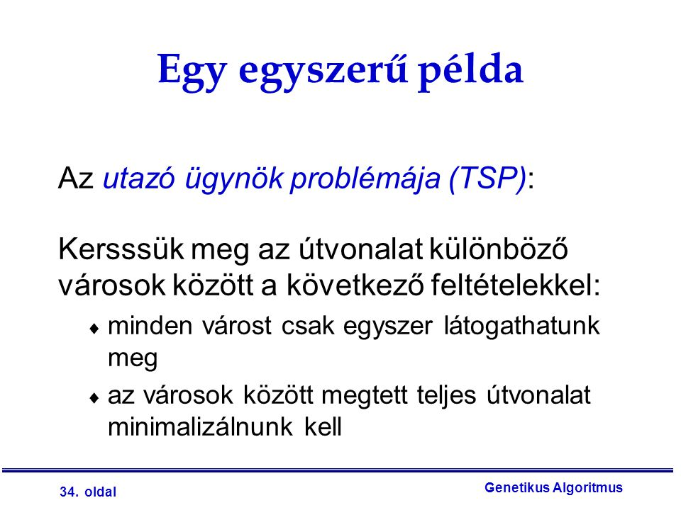 Egy egyszerű példa Az utazó ügynök problémája (TSP):