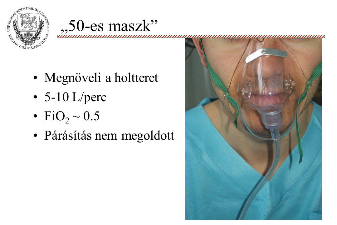 """""""50-es maszk Megnöveli a holtteret 5-10 L/perc FiO2 ~ 0.5"""