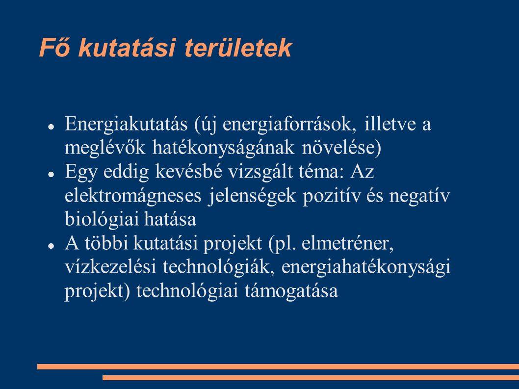 Fő kutatási területek Energiakutatás (új energiaforrások, illetve a meglévők hatékonyságának növelése)