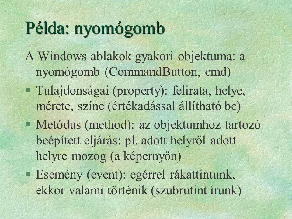 Példa: nyomógomb A Windows ablakok gyakori objektuma: a nyomógomb (CommandButton, cmd)