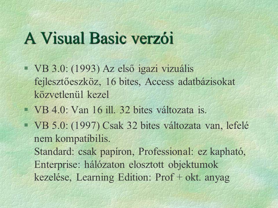 A Visual Basic verzói VB 3.0: (1993) Az első igazi vizuális fejlesztőeszköz, 16 bites, Access adatbázisokat közvetlenül kezel.