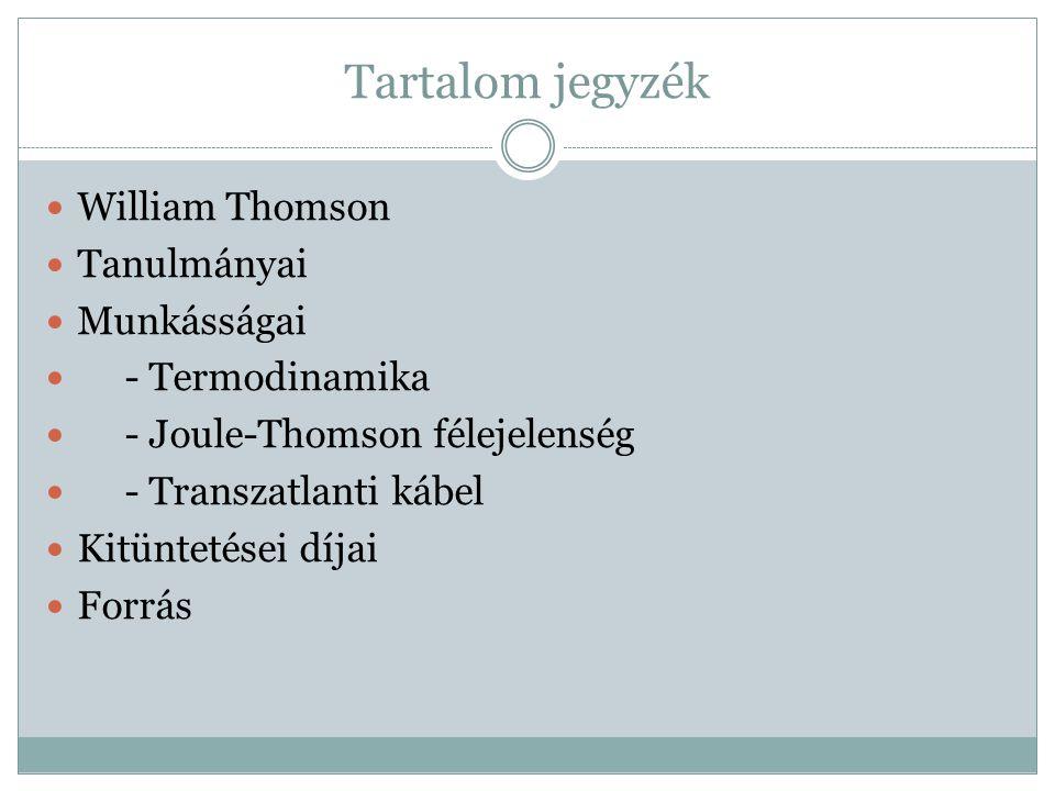 Tartalom jegyzék William Thomson Tanulmányai Munkásságai