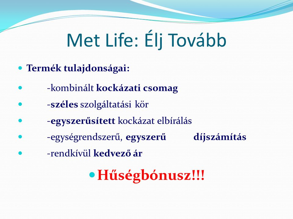 Met Life: Élj Tovább Hűségbónusz!!! Termék tulajdonságai: