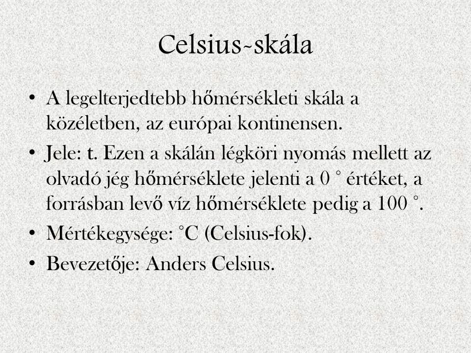 Celsius-skála A legelterjedtebb hőmérsékleti skála a közéletben, az európai kontinensen.