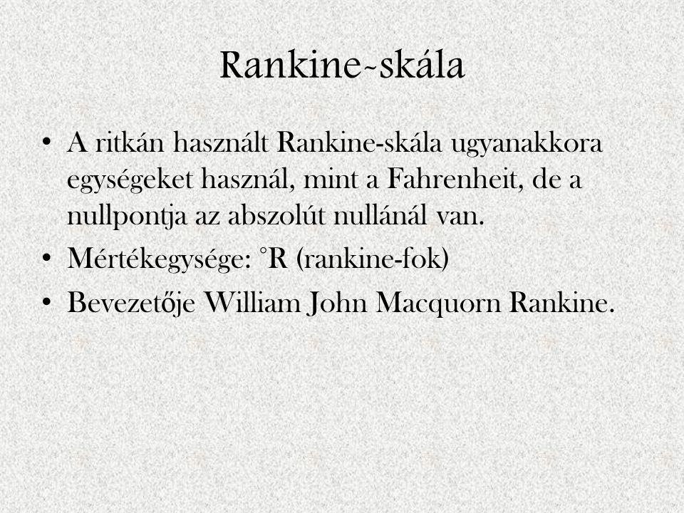 Rankine-skála A ritkán használt Rankine-skála ugyanakkora egységeket használ, mint a Fahrenheit, de a nullpontja az abszolút nullánál van.