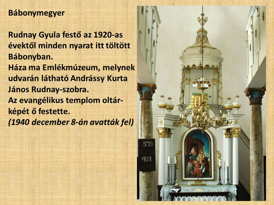 Bábonymegyer Rudnay Gyula festő az 1920-as évektől minden nyarat itt töltött Bábonyban.