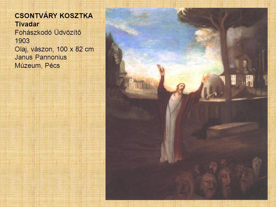 CSONTVÁRY KOSZTKA Tivadar Fohászkodó Üdvözítő 1903 Olaj, vászon, 100 x 82 cm Janus Pannonius Múzeum, Pécs