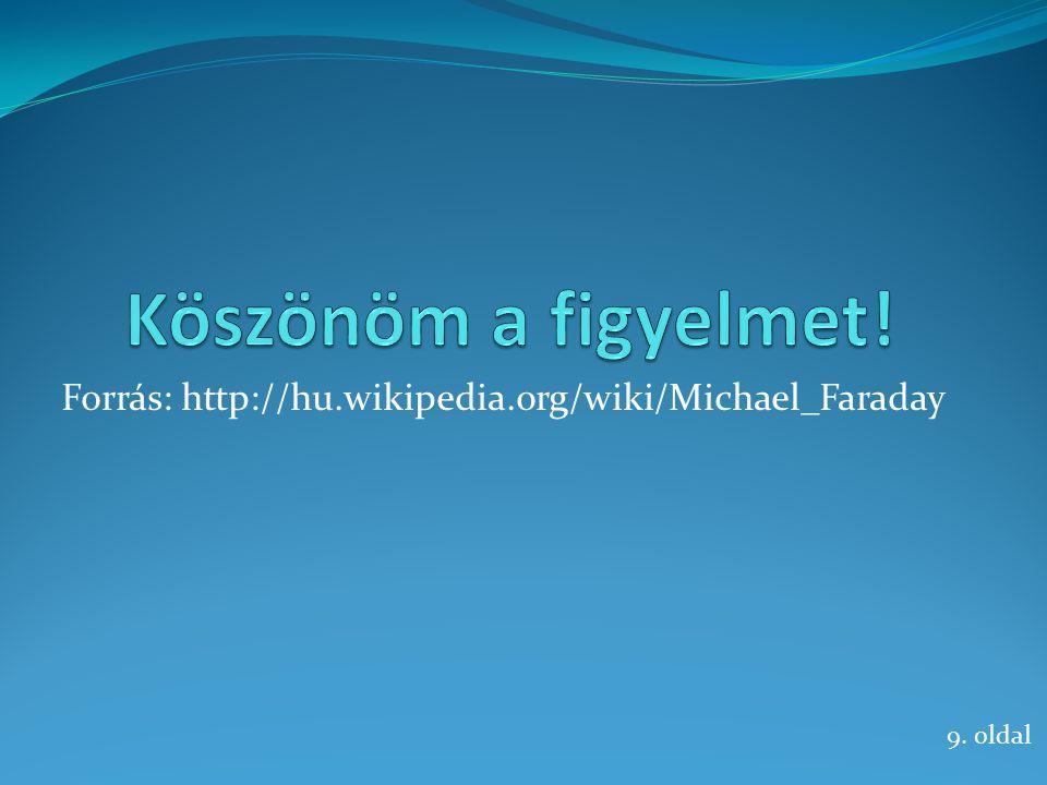 Forrás: http://hu.wikipedia.org/wiki/Michael_Faraday