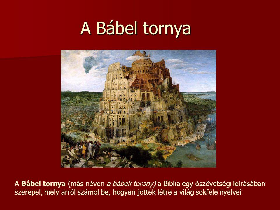 A Bábel tornya A Bábel tornya (más néven a bábeli torony) a Biblia egy ószövetségi leírásában.