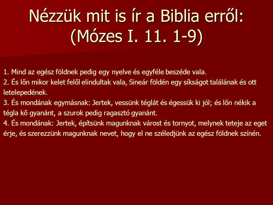 Nézzük mit is ír a Biblia erről: (Mózes I. 11. 1-9)