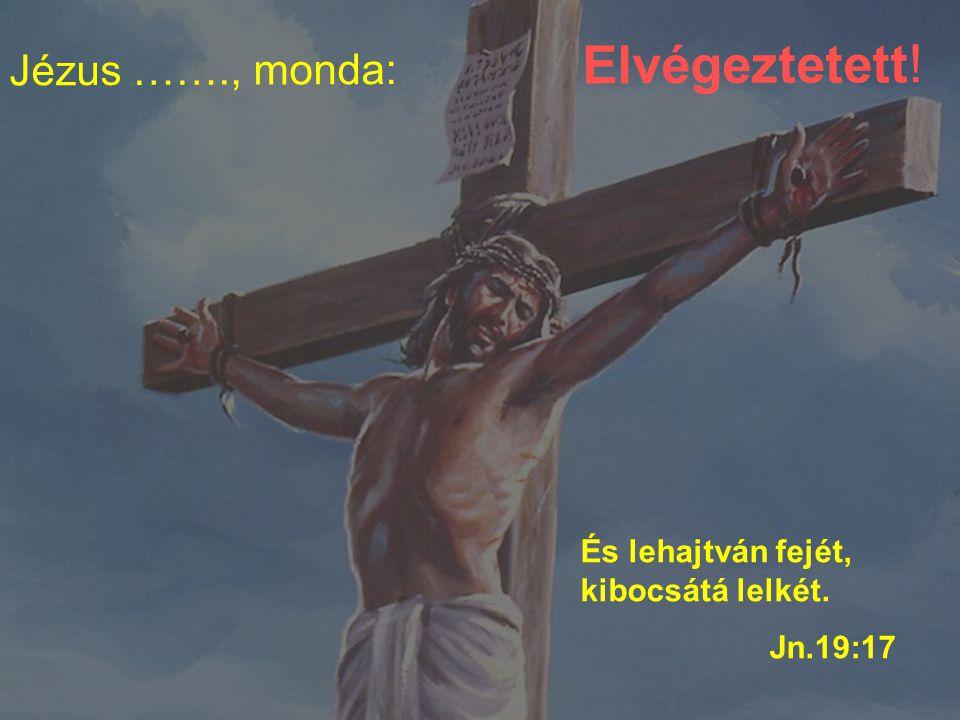 Jézus ……., monda: Elvégeztetett!