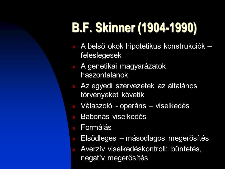 B.F. Skinner (1904-1990) A belső okok hipotetikus konstrukciók – feleslegesek. A genetikai magyarázatok haszontalanok.