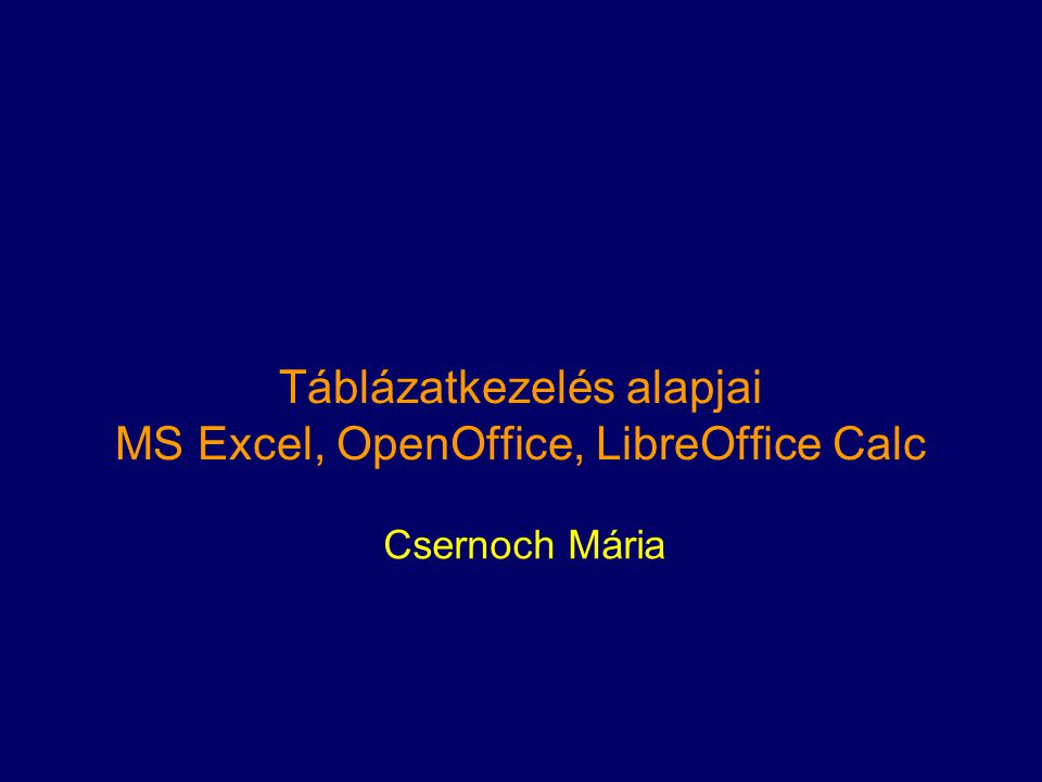 Táblázatkezelés alapjai MS Excel, OpenOffice, LibreOffice Calc
