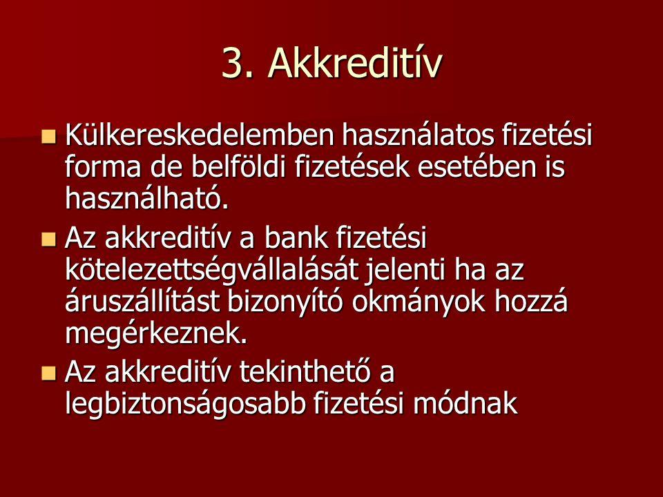 3. Akkreditív Külkereskedelemben használatos fizetési forma de belföldi fizetések esetében is használható.