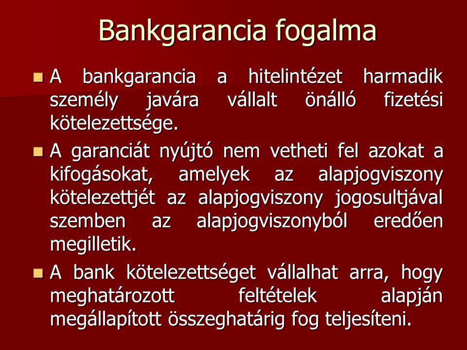 Bankgarancia fogalma A bankgarancia a hitelintézet harmadik személy javára vállalt önálló fizetési kötelezettsége.