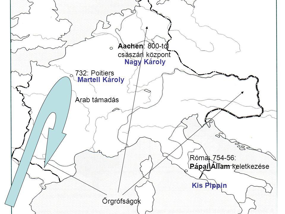 Aachen: 800-tól császári központ. Nagy Károly. 732: Poitiers. Martell Károly. Arab támadás. Róma: 754-56: