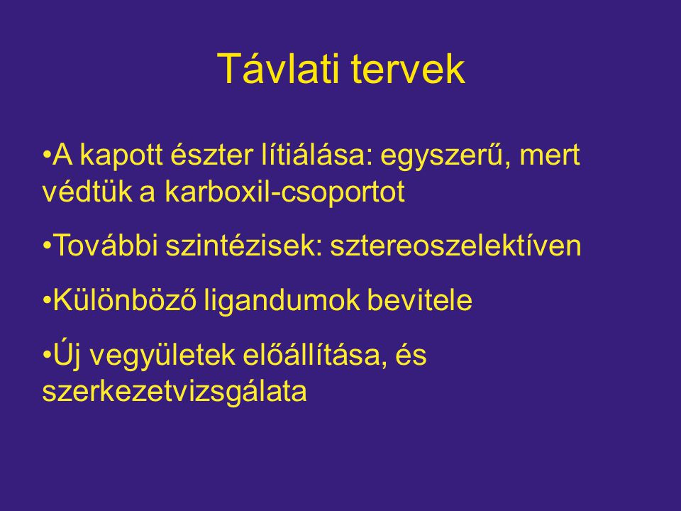 Távlati tervek A kapott észter lítiálása: egyszerű, mert védtük a karboxil-csoportot. További szintézisek: sztereoszelektíven.