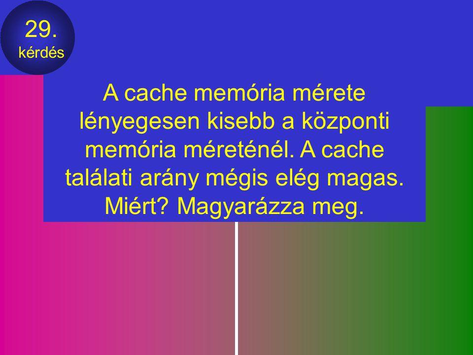 A cache memória mérete lényegesen kisebb a központi memória méreténél