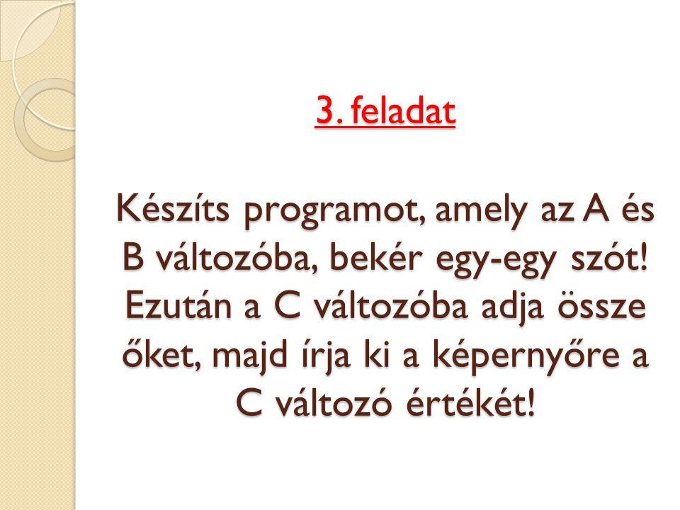 3. feladat Készíts programot, amely az A és B változóba, bekér egy-egy szót.