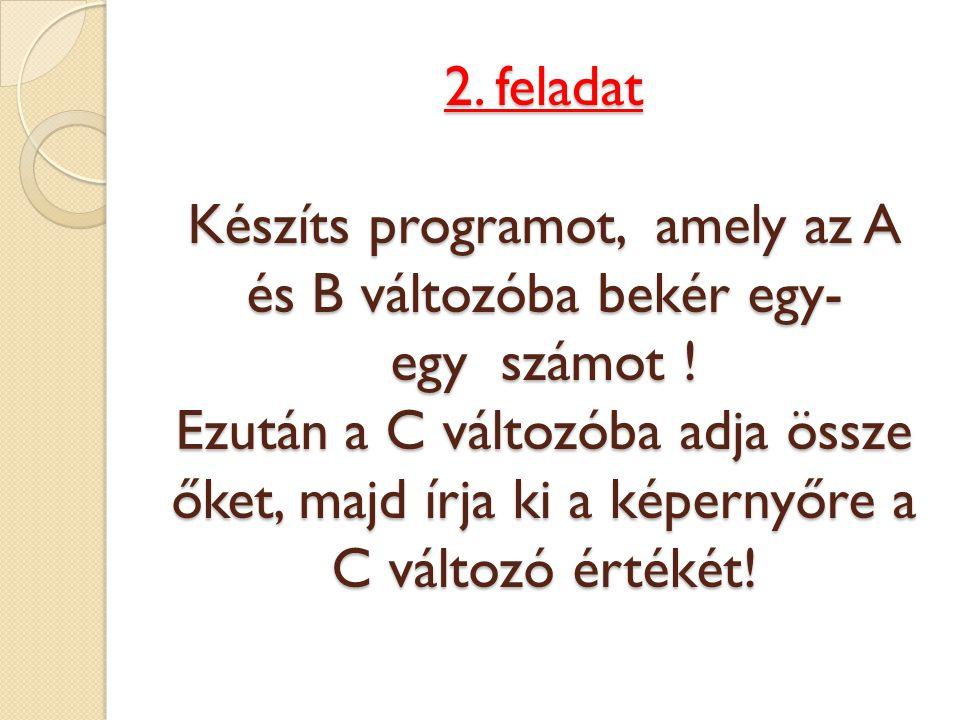 2. feladat Készíts programot, amely az A és B változóba bekér egy- egy számot .