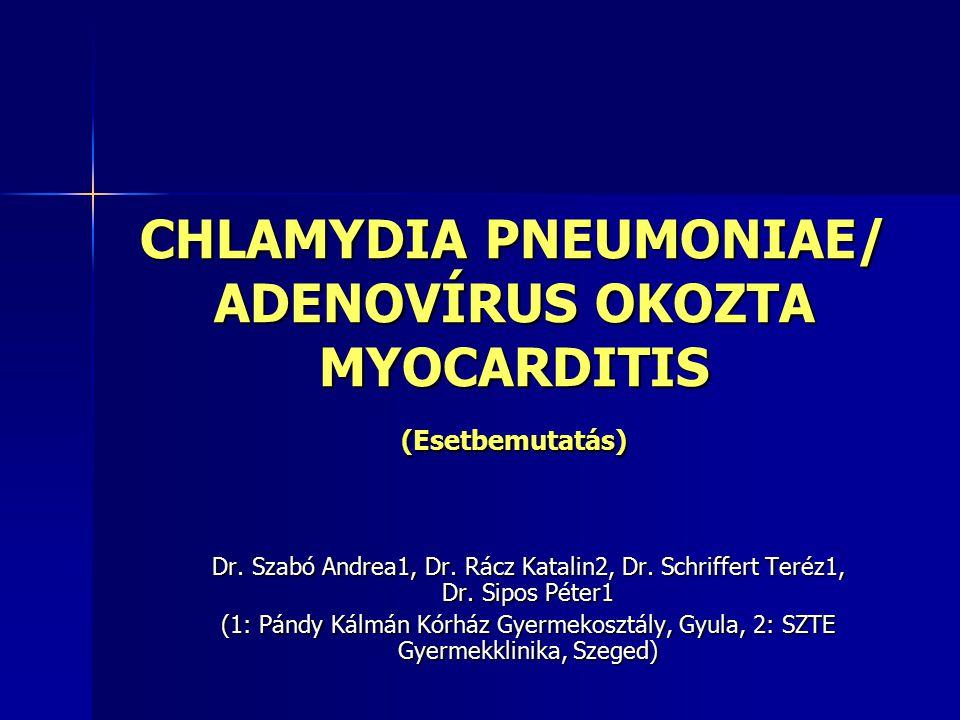 CHLAMYDIA PNEUMONIAE/ ADENOVÍRUS OKOZTA MYOCARDITIS (Esetbemutatás)