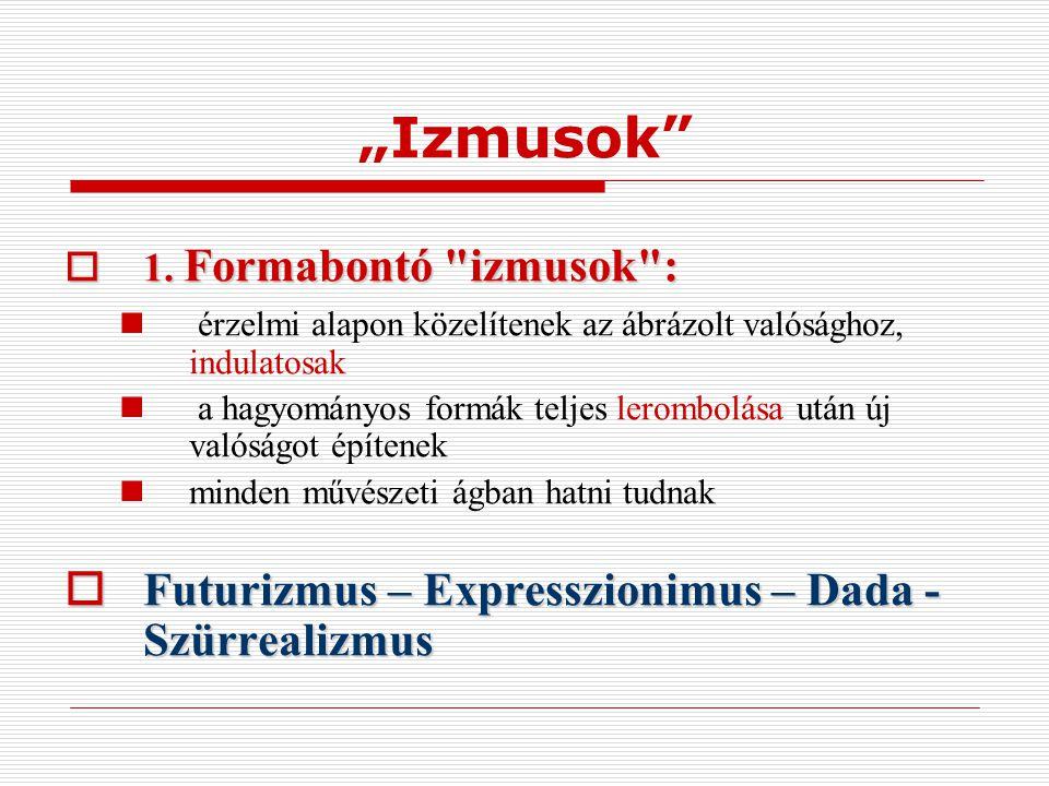 """Izmusok Futurizmus – Expresszionimus – Dada - Szürrealizmus"