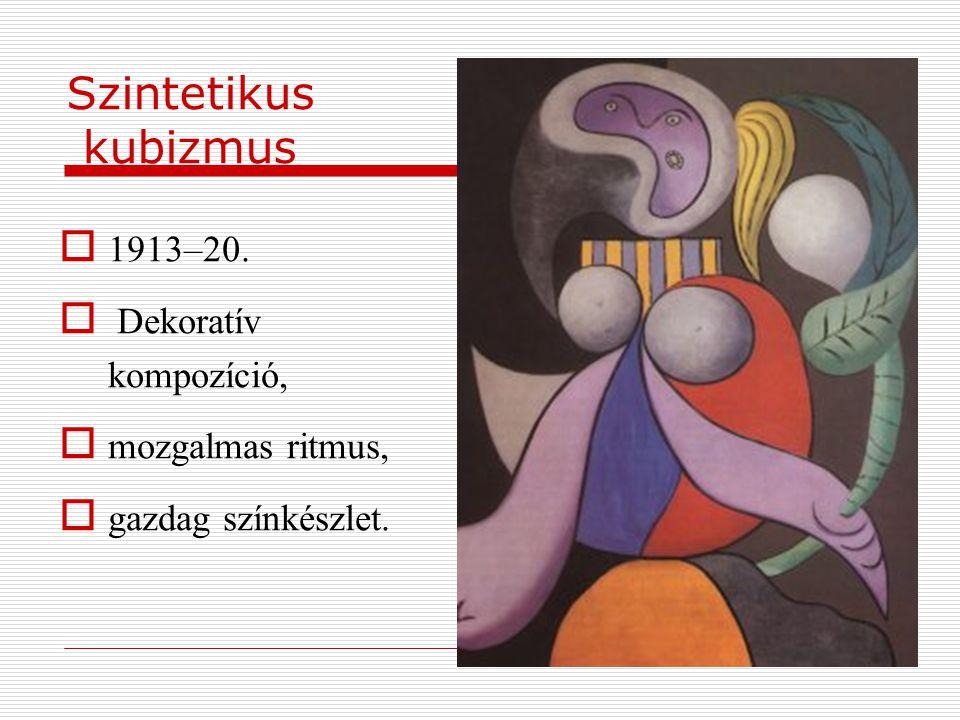 Szintetikus kubizmus 1913–20. Dekoratív kompozíció, mozgalmas ritmus,