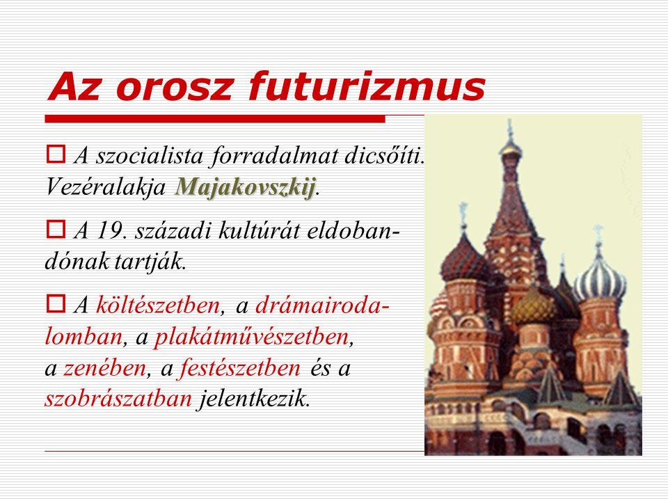 Az orosz futurizmus A szocialista forradalmat dicsőíti. Vezéralakja Majakovszkij. A 19. századi kultúrát eldoban- dónak tartják.