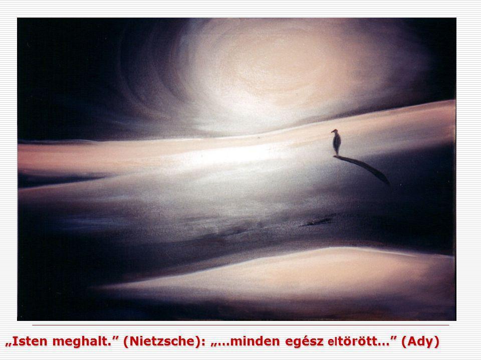 """""""Isten meghalt. (Nietzsche): """"…minden egész eltörött… (Ady)"""